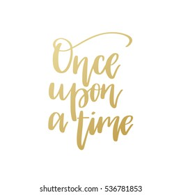 Vector hand drawn motivational and inspirational quote - Once upon a time. Calligraphic poster