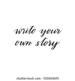 Vector hand drawn motivational and inspirational quote - Write your own story. Calligraphic poster