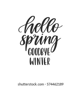 Vector hand drawn motivational and inspirational season quote - Hello spring, goodbye winter.Calligraphic poster