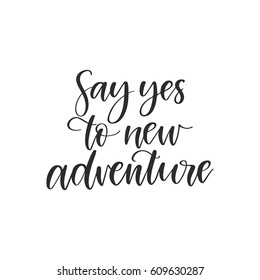Vector hand drawn motivational and inspirational quote - Say yes to new adventure. Calligraphic poster