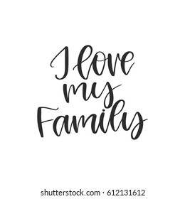 Vector hand drawn motivational and inspirational quote - I love my family. Calligraphic poster