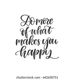 Vector hand drawn motivational and inspirational quote - Do more of what makes you happy. Calligraphic poster