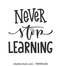 Vector hand drawn motivational and inspirational quote - Never stop learning. Hand lettering poster