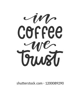 Vector hand drawn poster - In coffee we trust. Black text isolated on white background. Coffee theme