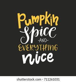 Vector hand drawn poster - Pumpkin spice and everything nice. Hand lettering autumn illustration