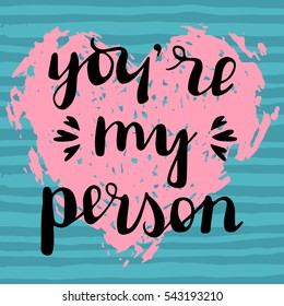 Vector hand drawn quote about love, lettering, calligraphy on trendy grunge background for Valentine's day, Wedding, Birthday, Love. You are my person.