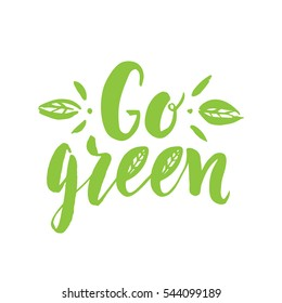 Vector hand drawn sign.Calligraphy Go green. Motivational quote.