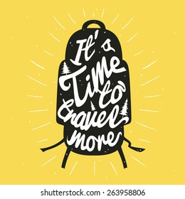 Vector hand drawn typography poster. Backpack silhouette with yellow background. It's time to travel more. Inspirational illustration