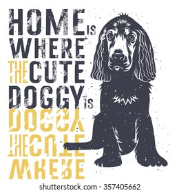 Vector hand drawn typography poster with a cute puppy dog. Home is where a cute doggie is. Inspirational and motivational illustration. T-shirt print graphics