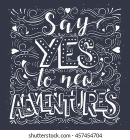 Vector hand drawn vintage illustration with hand-lettering. Say yes to new adventures. Inspirational quote. This illustration can be used as a print on t-shirts and bags, stationary or as a poster.