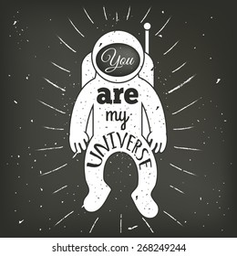 Vector hand drawn vintage typography poster. Spaceman, astronaut with rays and text - you are my universe. Romantic quote for valentines day card or save the date card. Inspirational illustration
