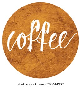 Vector hand lettering coffee in a circle with texture