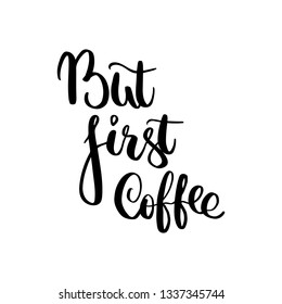 Vector hand lettering illustration. But first coffee - calligraphy phrase. Design composition with typography elements