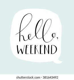 Vector hand lettering phrase Hello,weekend on light blue background