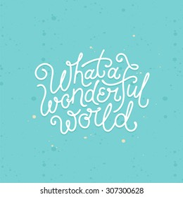 Vector hand lettering poster in linear style - what a wonderful world