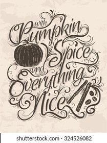 Vector Hand Lettering Quote that says Pumpkin Spice and Everything Nice.