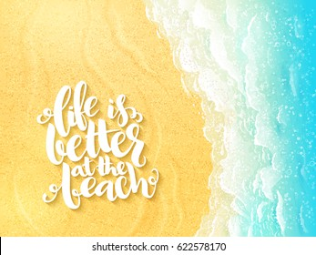 vector hand lettering summer inspirational label - life is better at the beach - on top view sea surf background.