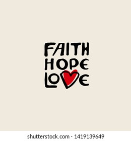 Vector hand lettering of words Faith, Hope, Love, and red heart. Design for t shirt, print, banner, card. Bible quote. Christian background.