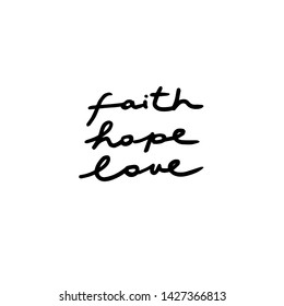 Vector hand lettering with words Faith Hope Love in informal handwritten style. Bible verse