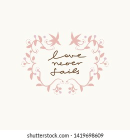 Vector hand lettering with words Love Never Fails and pink  floral simple frame. Bible verse.