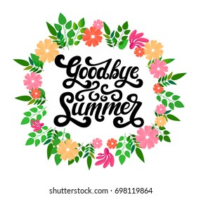Vector hand written lettering Goodbye Summer  text with flower wreath. Vector calligraphy isolated on the background. Fun brush ink typography for photo overlay,t-shirt print, flyer, decore elements