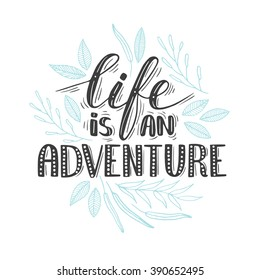 """Vector hand written quote """"Life is an adventure"""". T-shirt, poster, card design. Trendy lettering."""