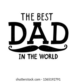 "Vector hand written quote ""The best dad in the world"". Black and white line design. Good for gift or scrap booking, cards, posters, textiles, gifts."
