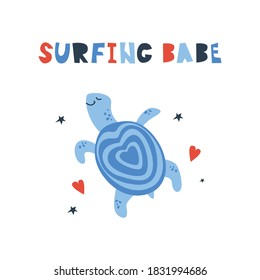 Vector handdrawn cute illustration of turtle with hearts and stars and surfing babe phrase. Concept for kids design, cute cartoon character for children poster. Funny sea creature