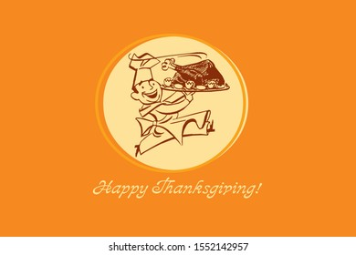 Vector. Happy Thanksgiving. Cheerful cook runs with a tray in his hands on which is a baked turkey.