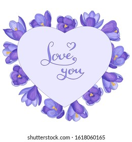 Vector heart with hand-drawn spring crocuses and the text LOVE YOU, frame, isolate on a white background, for the design of greeting cards, packaging, print on textiles.