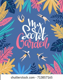 Vector holiday background in scandinavian style with tropical leaves and swimmers. Hand drawn poster with lettering - My secret garden.