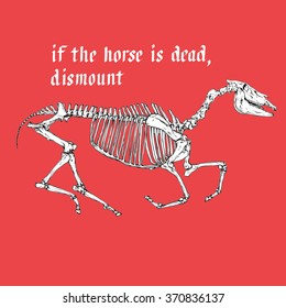"Vector horse skeleton illustration. T-shirt design. Hand drawn calligraphy inscription ""if the horse is dead, dismount'. Native Americans wisdom"