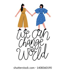 Vector illistration with women or girls standing together and holding hands. We can change the world. Team work, union of feminists, power society. Inspirational and motivational typography poster