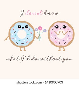 Vector illustration of 2 kawaii donuts with a cute happy faces and sprinkles. Funny donut pun 'I donut know what I'd do without you'. Cute concept art.