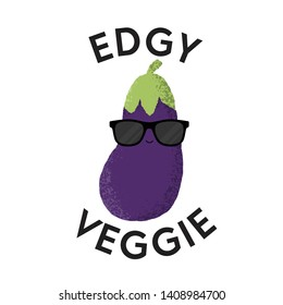 Vector illustration of an aubergine character wearing sunglasses with the funny pun 'Edgy Veggie'. Cheeky T-Shirt design concept.