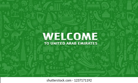 Vector illustration background. Lettering welcome to United Arab Emirates. World of UAE pattern with modern and traditional elements. 2018, 2019 trend. Asian Football Cup, Club World Cup in UAE.
