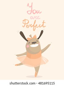 Vector illustration with ballerina dog dancing with tutu skirt happy and smiling with text You are Perfect
