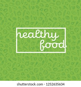 Vector illustration or banner with phrase Healthy Food on seamless green background with vegetables line icons