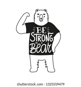 Vector illustration with bear and lettering and calligraphy words - Be strong as a bear. Inspirational and motivational typography poster with animal and quote