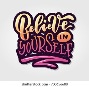 Vector illustration of Believe in yourself for clothes. Calligraphy badge, tag, icon. Girl, boy, man, woman fashion banner, print, design.Lettering typography. Inspirational quote poster on background