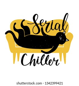 Vector illustration of a black cat lying on an yellow sofa. Serial chiller - calligraphy handwritten sarcastic quote. Humor typography poster with pet and funny slang text, apparel print design