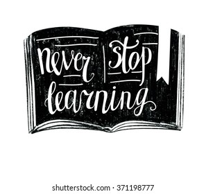 Vector illustration in black and white colors with open book and hand written phrase Never stop learning. Hand drawn charcoal textured background and motivational lettering. Poster and card design.