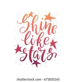 Vector  illustration with brush lettering. Shine like stars. Inspirational quote. This illustration perfect for print on t-shirts and bags, stationary or as a poster.