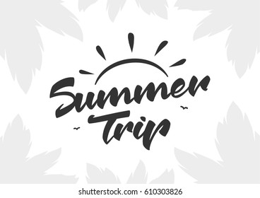 Vector illustration: Brush lettering of  Summer Trip with light silhouette of palm leaves.