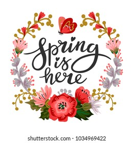 Vector illustration with a butterfly and with flowers with the inscription Spring is here. Excellent for the design of postcards, posters, stickers and so on.