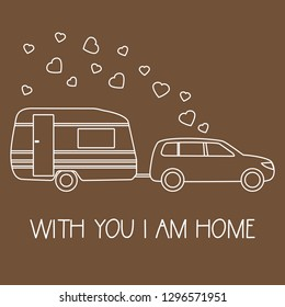 Vector illustration with car driven trailer. Motorhome. Inscription With you I am home. Valentine's day, wedding. Romantic background. Template for greeting card, fabric, print.