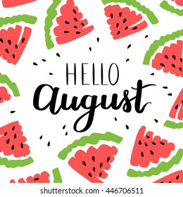 Vector illustration card with inscription Hello august! and sliced watermelons. Calligraphic handwritten quote on white isolated background.