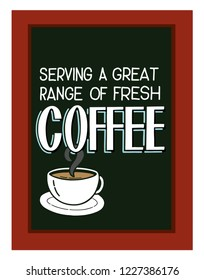 Vector illustration of a chalk board with the message: Serving a great range of fresh coffee.