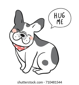 Vector illustration Character design of cute french bulldog with speech bubble and wording hug me.Doodle cartoon style.