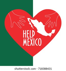 Vector illustration for charity and relief work after the Earthquake in Mexico city. Helping hands, heart shape and text: Help Mexico. Great as donation and charity promotion poster or banner.